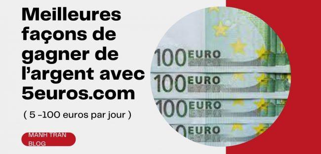 Meilleures façons de gagner de l'argent avec 5euros.com ( 5 -100 euros par jour )