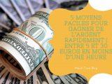 5 moyens faciles pour gagner de l'argent rapidement ( entre 5 et 30 euros en moins d'une heure