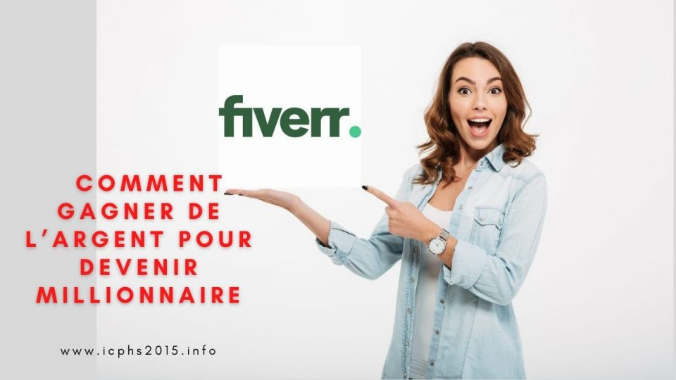 Tout savoir sur Fiverr et comment gagner de l'argent pour devenir millionnaire rapidement sur cette plateforme