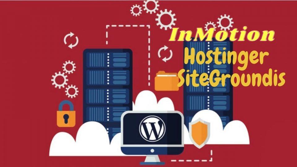 Comparaison Hostinger Vs Siteground Vs InMotion : lequel est meilleur hébergeur WordPress en 2021 ?