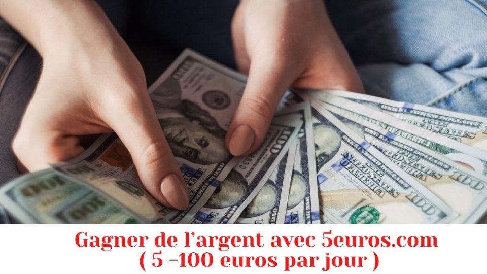 gagner de l'argent avec 5euros.com ( 5 -100 euros par jour )