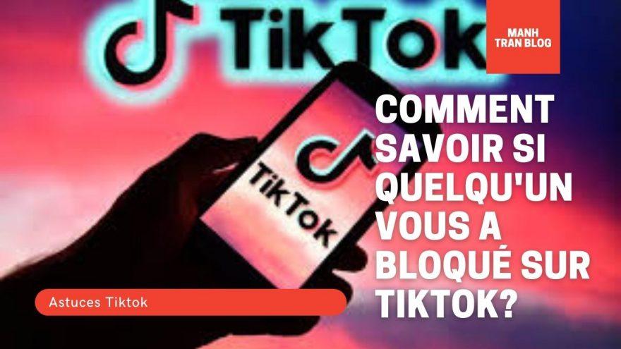 Comment savoir si quelqu'un vous a bloqué sur TikTok?