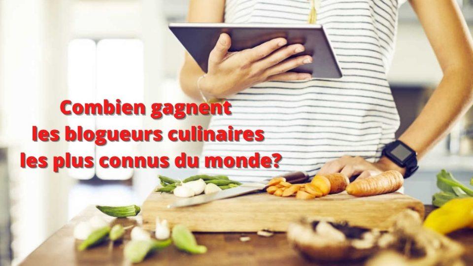 Combien gagnent les blogueurs culinaires les plus connus du monde?