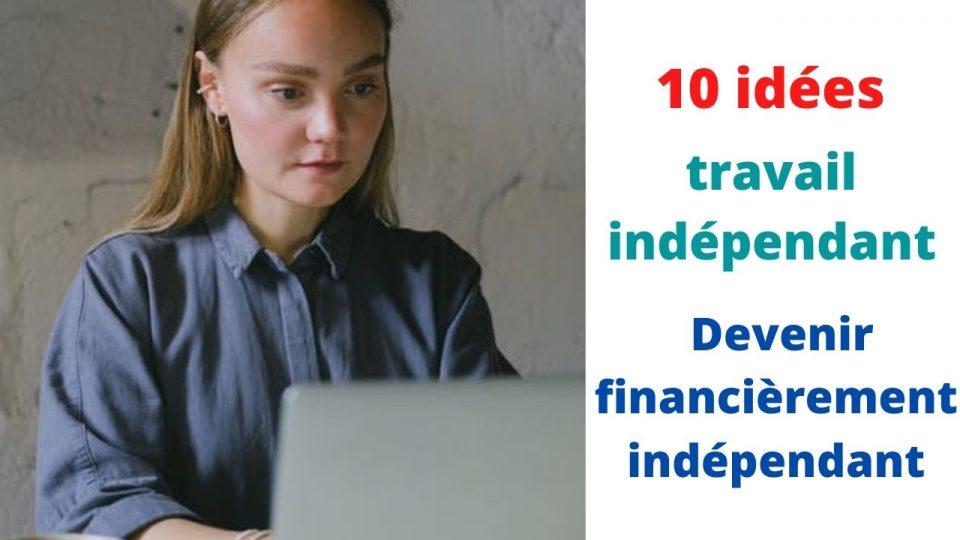 10 idées de travail indépendant pour devenir financièrement indépendant et comment les démarrer