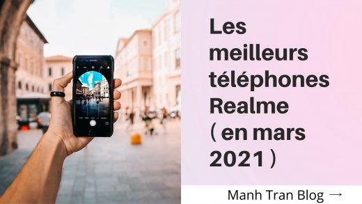 Les meilleurs téléphones Realme ( en mars 2021 )