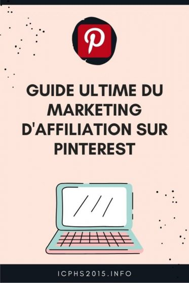 Guide ultime du marketing d'affiliation sur Pinterest Comment gagner de l'argent sur Pinterest