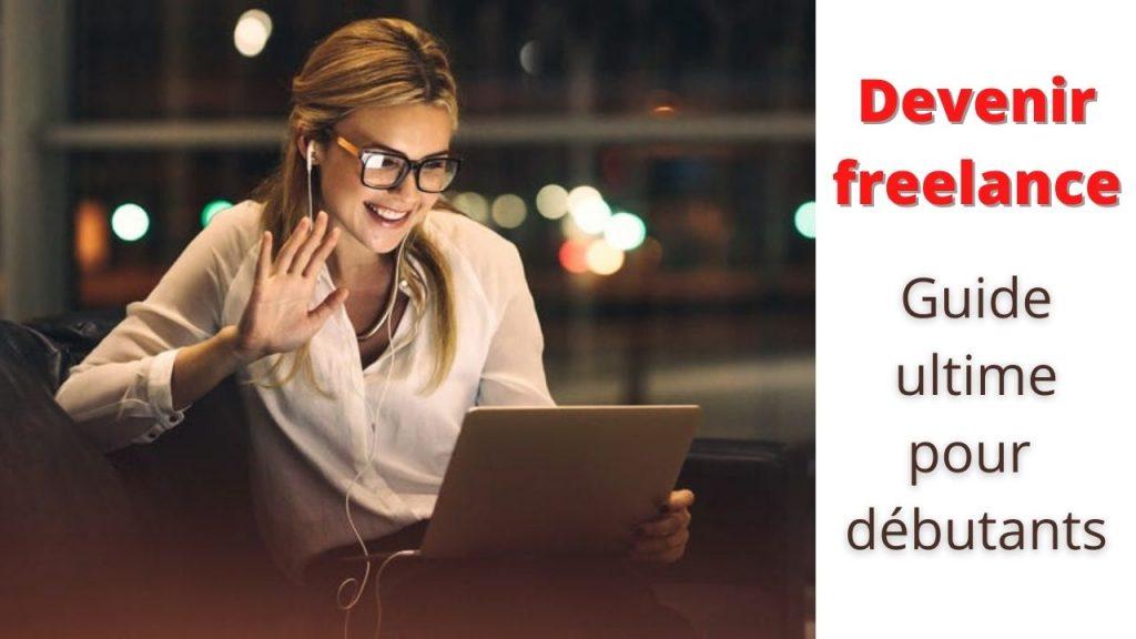 Comment devenir freelance ? Guide ultime pour les débutants