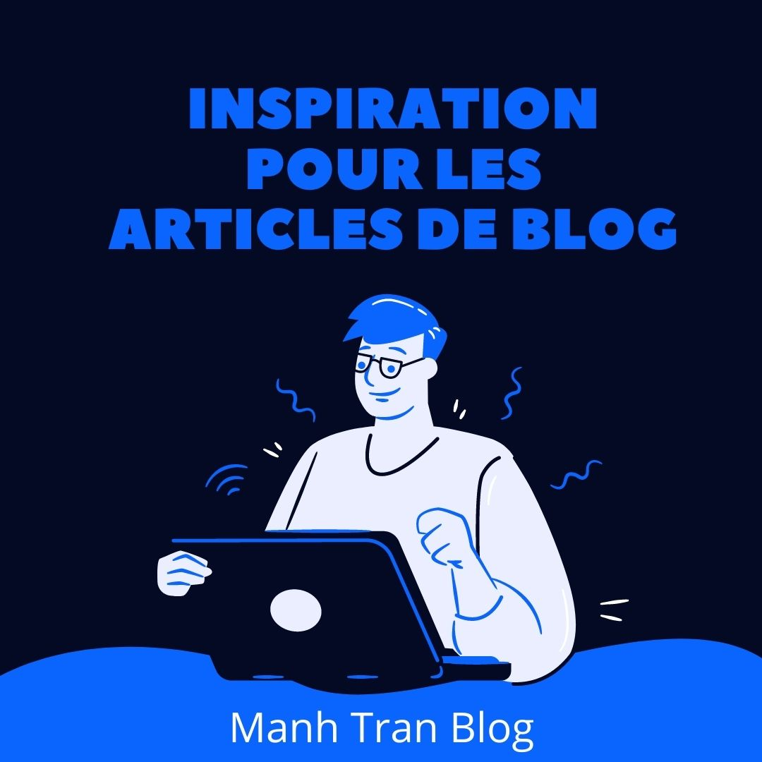 L'inspiration pour les articles de blog est partout ! Ouvrez votre esprit