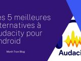 Les 5 meilleures alternatives à Audacity pour Android